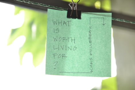 """What is worth living for?"" (Chris Guillebeau)"